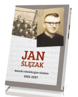 Jan Ślęzak. Notatki rekolekcyjne alumna 1935-1937