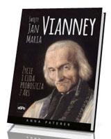 Święty Jan Maria Vianney. Życie i cuda proboszcza z Ars