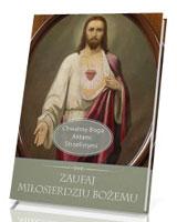 Zaufaj Miłosierdziu Bożemu. Seria: Chwalmy Boga Aktami Strzelistymi