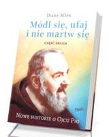 Módl się, ufaj i nie martw się 2. Nowe historie o Ojcu Pio