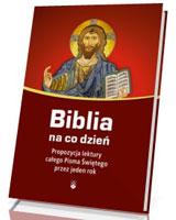 Biblia na co dzień. Propozycja lektury calego Pisma Świetego przez jeden rok