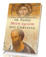 Święty Paweł. Moim życiem jest Chrystus. Rozważania o Słowie Bożym