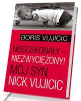 Niedoskonały - niezwyciężony! Mój syn Nick Vujicic