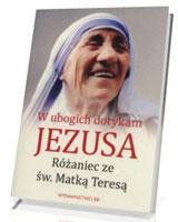 W ubogich dotykam Jezusa. Różaniec ze św MatkąTeresą