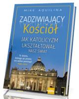 Zadziwiający kościół Jak katolicyzm ukształtował nasz świat