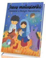 Jezus malusieńki. Opowieść o Bożym Narodzeniu