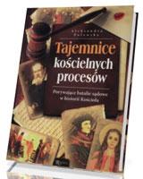 Tajemnice kościelnych procesów. Porywające batalie sądowe w historii Kościoła
