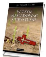 W czym naśladować Chrystusa?