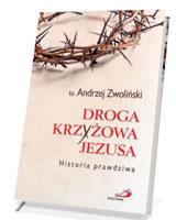 Droga Krzyżowa Jezusa. Historia prawdziwa
