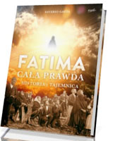 Fatima. Cała prawda. Historia i tajemnica