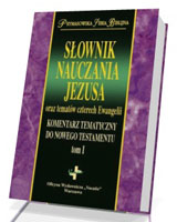 Słownik Nauczania Jezusa oraz tematów czterech Ewangelii. Komentarz Tematyczny Do Nowego Testamentu. Tom 1. Prymasowska Seria Biblijna