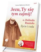 Jezu, Ty się tym zajmij!. o. Dolindo Ruotolo Życie i cuda