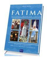 Fatima. Historia objawień i kultu. Pamiątka Jubileuszu 100-lecia Objawień Fatimskich