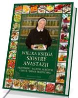 Wielka księga siostry Anastazji. Przetwory, sałatki, surówki, ciasta i dania tradycyjne