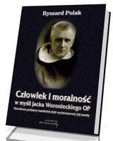 Człowiek i moralność w myśli Jacka Woronieckiego OP. Filozoficzne podstawy katolickiej etyki wychowawczej i jej zasady