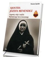 Siostra Józefa Menendez. Stygmaty, ofiara, wizje i orędzia Najświętszego Serca Pana Jezusa