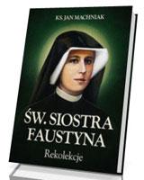 Rekolekcje. Św. Siostra Faustyna