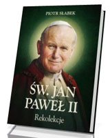 Rekolekcje. Św. Jan Paweł II