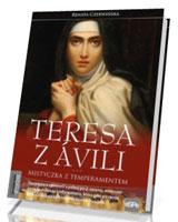 Teresa z Avili. Mistyczka z temperamentem