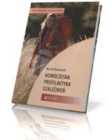 Nowoczesna profilaktyka uzależnień. Seria: Psychologia wychowania
