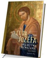 Cuda świętego Józefa. Świadectwa i rozważania cz. 3