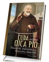 Cuda świętego Ojca Pio. Świadectwa, podziękowania, wskazania i modlitwy