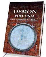 Demon południa. Acedia - podstępna choroba duszy