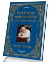 Przekroczyć próg modlitwy ze św. Janem Pawłem II. Modlitewnik duży format
