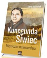 Kunegunda Siwiec. Mistyczka miłosierdzia