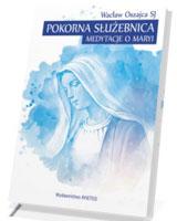 Pokorna Służebnica. Medytacje o Maryi