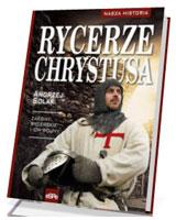 Rycerze Chrystusa. Zakony rycerskie i ich wojny