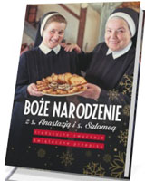 Boże Narodzenie z s. Anastazją i s. Salomeą. Tradycyjne zwyczaje, świąteczne przepisy