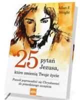25 pytań Jezusa, które zmienią Twoje życie. Pozwól poprowadzić się Chrystusowi do prawdziwego szcześcia