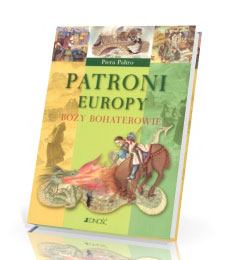 Patroni Europy. Boży bohaterowie
