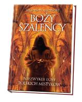 Boży szaleńcy. Niezwykłe losy polskich mistyków