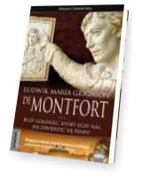 Ludwik Maria Grignion de Montfort. Boży szaleniec, który uczy nas, jak zawierzyć się Maryi
