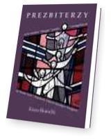 Prezbiterzy. Życie wspólne, liturgia, parafia, ewangelizacja