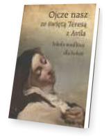 Ojcze nasz ze świętą Teresą. Szkoła modlitwy dla kobiet