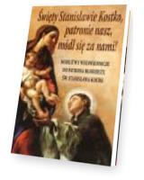 Święty Stanisławie Kostko, patronie nasz, módl się za nami !. Modlitwy wstawiennicze do patrona młodzieży św. Stanisława Kostki