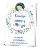 Dziewięć miesięcy z Maryją. Od zwiastowania do narodzenia Jezusa. Przeżywaj tajemnice Matki Bożej
