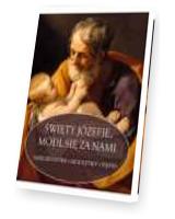Święty Józefie, módl się za nami. Nabożeństwa-Modlitwy-Pieśni