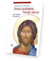 Jezus uzdrawia twoje serce. Od smutku do radości