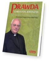 Prawda Chrystus, Judaizm. Z księdzem profesorem Waldemarem Chrostowskim rozmawiają: Grzegorz Górny i Rafał Tichy