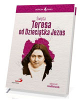 Święta Teresa od Dzieciątka Jezus. Seria: Skuteczni Święci