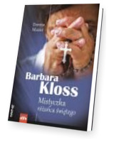 Barbara Kloss. Mistyczka różańca świętego