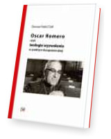 Oscar Romero, czyli teologia wyzwolenia w praktyce duszpasterskiej