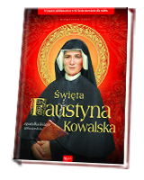 Święta Faustyna Kowalska. Apostołka Bożego Miłosierdzia