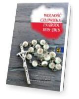 Wolność człowieka i narodu 1918-2018. Biblijne rozważania na nabożeństwa różańcowe w 100-lecie odzyskania przez Polskę niepodległości