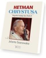 Hetman Chrystusa. Tom 2. Biografia świętego Jana Pawła II