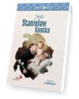 Skuteczni Święci. Święty Stanisław Kostka